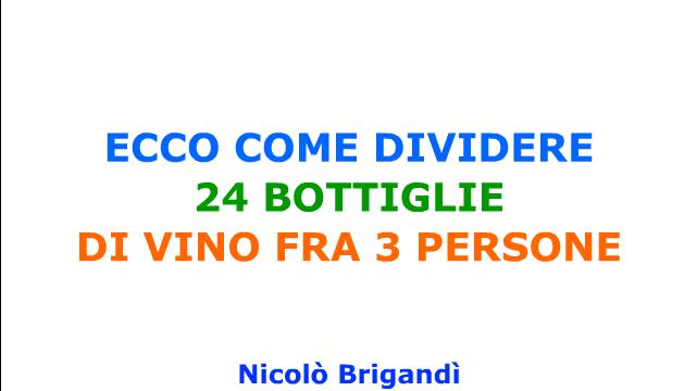 ECCO COME DIVIDERE 24 BOTTIGLIE DI VINO FRA 3 AMICI