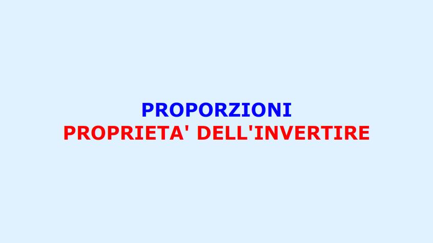 PROPORZIONI: proprietà dell'invertire